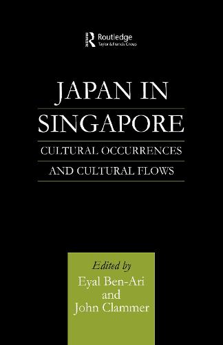 Japan in Singapore: Cultural Occurrences and Cultural Flows (Hardback)
