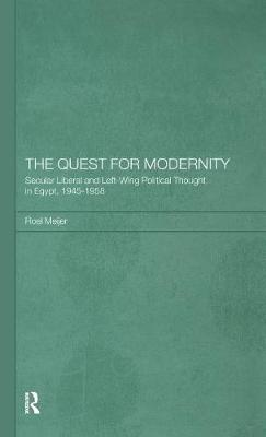 The Quest for Modernity: Secular Liberal and Left-wing Political Thought in Egypt, 1945-1958 (Hardback)