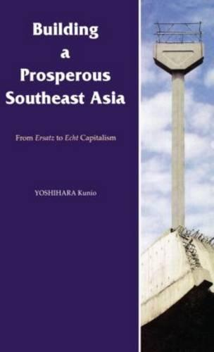 Building a Prosperous Southeast Asia: Moving from Ersatz to Echt Capitalism (Paperback)