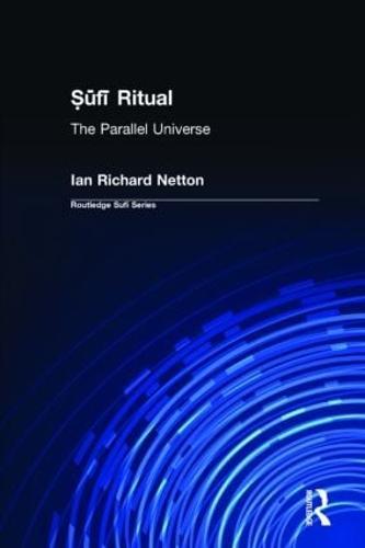 Sufi Ritual: The Parallel Universe - Routledge Sufi Series (Paperback)