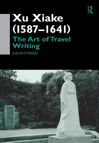 Xu Xiake (1587-1641): The Art of Travel Writing (Hardback)