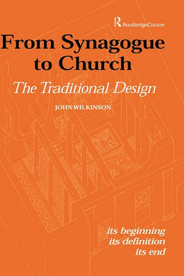 From Synagogue to Church: The Traditional Design: Its Beginning, its Definition, its End (Hardback)