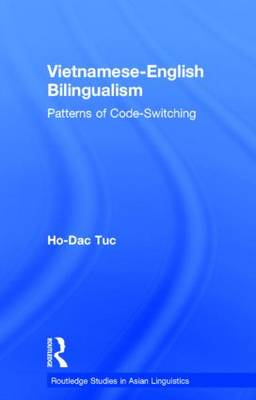 Vietnamese-English Bilingualism: Patterns of Code-switching - Routledge Studies in Asian Linguistics 1 (Hardback)