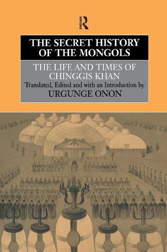 The Secret History of the Mongols: The Life and Times of Chinggis Khan (Hardback)