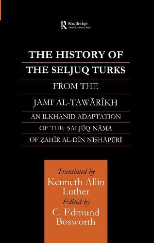 The History of the Seljuq Turks: The Saljuq-nama of Zahir al-Din Nishpuri - Routledge Studies in the History of Iran and Turkey (Hardback)