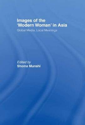 Images of the Modern Woman in Asia: Global Media, Local Meanings (Hardback)