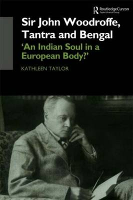 Sir John Woodroffe, Tantra and Bengal: 'An Indian Soul in a European Body?' (Hardback)