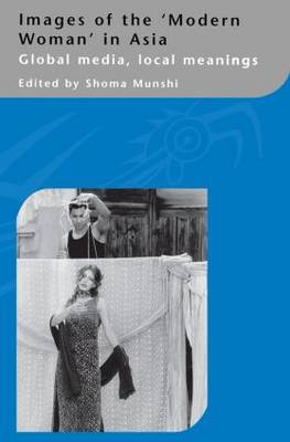 Images of the Modern Woman in Asia: Global Media, Local Meanings (Paperback)