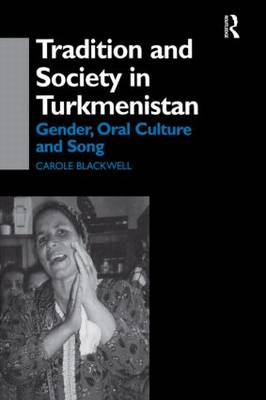 Tradition and Society in Turkmenistan: Gender, Oral Culture and Song - Central Asia Research Forum (Hardback)