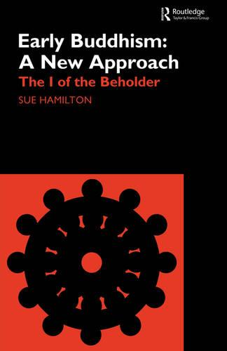 Early Buddhism: A New Approach: The I of the Beholder - Routledge Critical Studies in Buddhism (Paperback)