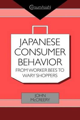 Japanese Consumer Behaviour: From Worker Bees to Wary Shoppers - ConsumAsian Series (Paperback)