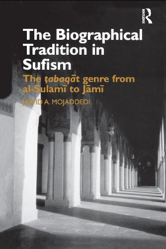 The Biographical Tradition in Sufism: The Tabaqat Genre from al-Sulami to Jami - Routledge Studies in Asian Religion (Hardback)