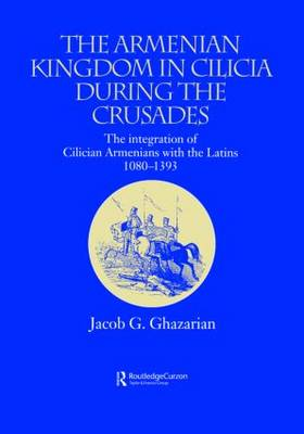 The Armenian Kingdom in Cilicia During the Crusades: The Integration of Cilician Armenians with the Latins, 1080-1393 - Caucasus World (Hardback)