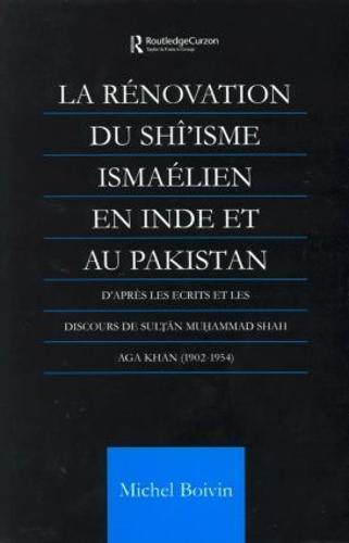 La Renovation du Shi'isme Ismaelien En Inde Et Au Pakistan: D'apres les Ecrits et les Discours de Sultan Muhammad Shah Aga Khan (Hardback)