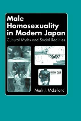 Male Homosexuality in Modern Japan: Cultural Myths and Social Realities (Paperback)