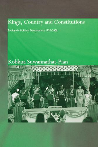 Kings, Country and Constitutions: Thailand's Political Development 1932-2000 (Hardback)