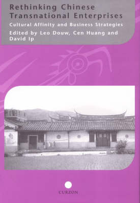 Rethinking Chinese Transnational Enterprises: Cultural Affinity and Business Strategies (Hardback)