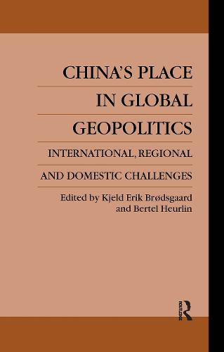 China's Place in Global Geopolitics: Domestic, Regional and International Challenges (Hardback)