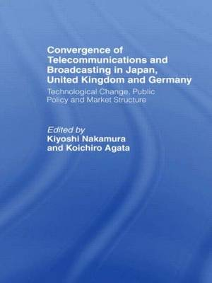 Convergence of Telecommunications and Broadcasting in Japan, United Kingdom and Germany: Technological Change, Public Policy and Market Structure (Hardback)