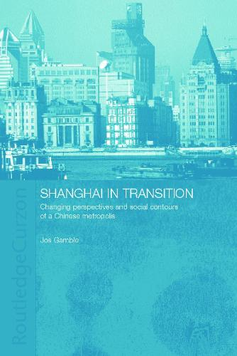 Shanghai in Transition: Changing Perspectives and Social Contours of a Chinese Metropolis (Hardback)
