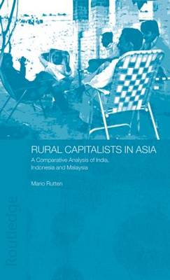 Rural Capitalists in Asia: A Comparative Analysis on India, Indonesia and Malaysia (Hardback)