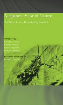 A Japanese View of Nature: The World of Living Things by Kinji Imanishi - Japan Anthropology Workshop Series (Hardback)