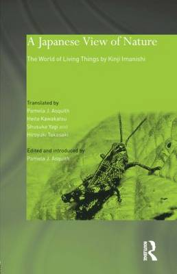 A Japanese View of Nature: The World of Living Things by Kinji Imanishi - Japan Anthropology Workshop Series (Paperback)