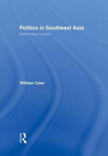Politics in Southeast Asia: Democracy or Less (Hardback)