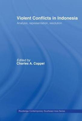 Violent Conflicts in Indonesia: Analysis, Representation, Resolution - Routledge Contemporary Southeast Asia Series (Hardback)