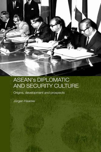 ASEAN's Diplomatic and Security Culture: Origins, Development and Prospects (Hardback)