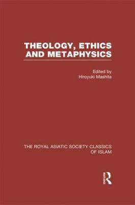 Theology, Ethics and Metaphysics: Royal Asiatic Society Classics of Islam - Royal Asiatic Society Books (Hardback)
