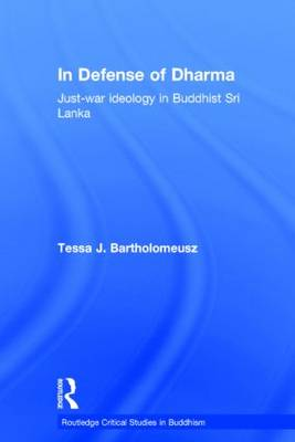In Defense of Dharma: Just-War Ideology in Buddhist Sri Lanka - Routledge Critical Studies in Buddhism (Hardback)