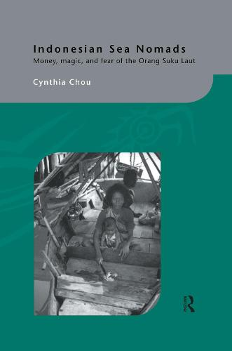 Indonesian Sea Nomads: Money, Magic and Fear of the Orang Suku Laut (Hardback)
