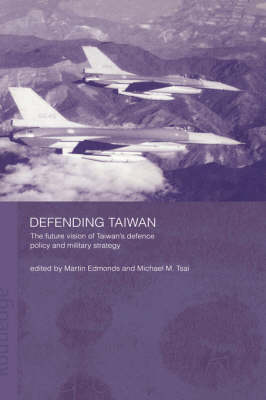 Defending Taiwan: The Future Vision of Taiwan's Defence Policy and Military Strategy (Hardback)