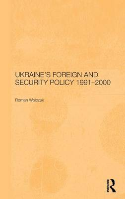Ukraine's Foreign and Security Policy 1991-2000 - BASEES/Routledge Series on Russian and East European Studies (Hardback)