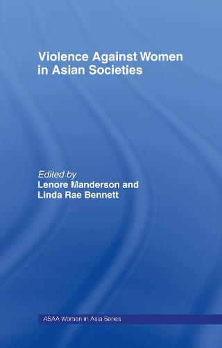 Violence Against Women in Asian Societies: Gender Inequality and Technologies of Violence - ASAA Women in Asia Series (Hardback)