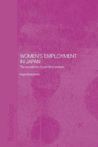 Women's Employment in Japan: The Experience of Part-time Workers - ASAA Women in Asia Series (Hardback)