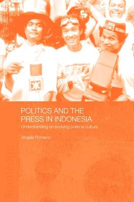 Politics and the Press in Indonesia: Understanding an Evolving Political Culture (Hardback)