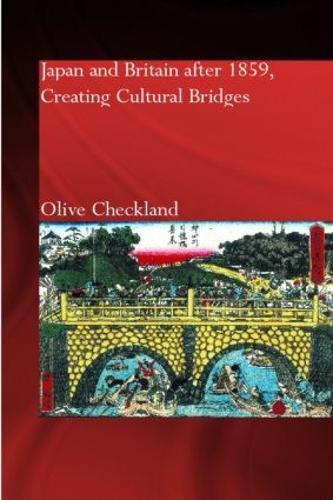 Japan and Britain after 1859: Creating Cultural Bridges (Hardback)
