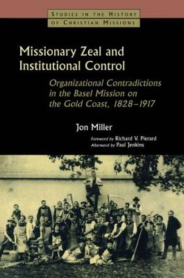 Missionary Zeal and Institutional Control: Organizational Contradictions in the Basel Mission on the Gold Coast 1828-1917 (Paperback)