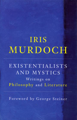 Existentialists And Mystics: Writings on Philosophy and Literature (Hardback)