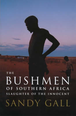 The Bushmen of Southern Africa: Slaughter of the Innocent (Hardback)