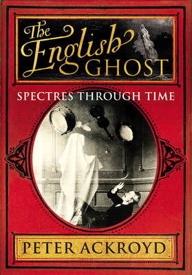 The English Ghost: Spectres Through Time (Hardback)