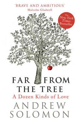 Far from the Tree: A Dozen Kinds of Love (Hardback)