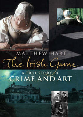 The Irish Game: A True Story of Art and Crime (Hardback)