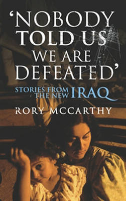 Nobody Told Us We Are Defeated: Stories from the new Iraq (Paperback)