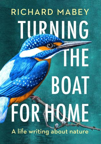 Turning the Boat for Home: A life writing about nature (Hardback)