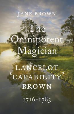 Lancelot 'Capability' Brown, 1716-1783: The Omnipotent Magician, 1716-1783 (Hardback)