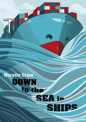 Down to the Sea in Ships: Of Ageless Oceans and Modern Men (Hardback)