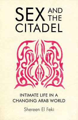 Sex and the Citadel: Intimate Life in a Changing Arab World (Paperback)